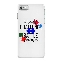 i would challenge you to a battle sarcasm iPhone 7 Case | Artistshot