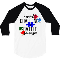 i would challenge you to a battle sarcasm 3/4 Sleeve Shirt | Artistshot