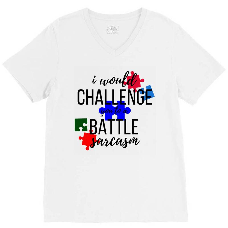 I Would Challenge You To A Battle Sarcasm V-neck Tee | Artistshot