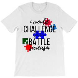 i would challenge you to a battle sarcasm T-Shirt | Artistshot
