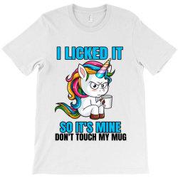 I Licked it so it´s mine T-Shirt   Artistshot