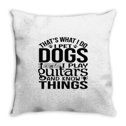 i pet dogs i play guitar and i know things Throw Pillow | Artistshot