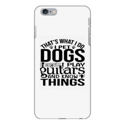 i pet dogs i play guitar and i know things iPhone 6 Plus/6s Plus Case | Artistshot