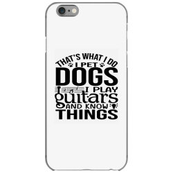 i pet dogs i play guitar and i know things iPhone 6/6s Case | Artistshot