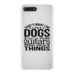 i pet dogs i play guitar and i know things iPhone 7 Plus Case | Artistshot