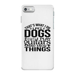 i pet dogs i play guitar and i know things iPhone 7 Case | Artistshot