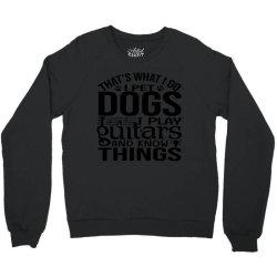 i pet dogs i play guitar and i know things Crewneck Sweatshirt | Artistshot