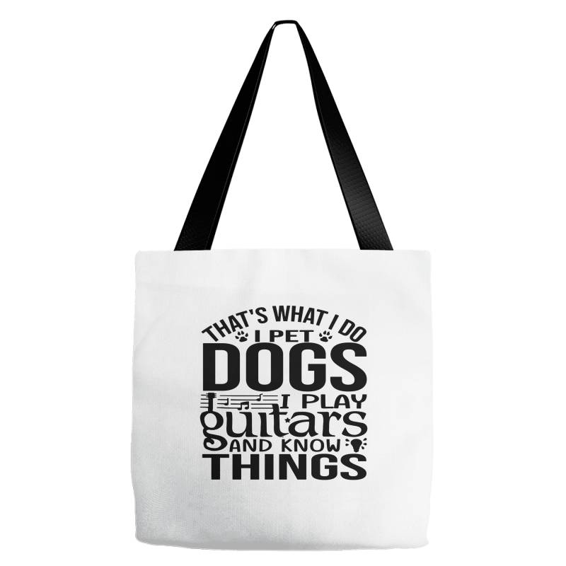 I Pet Dogs I Play Guitar And I Know Things Tote Bags | Artistshot