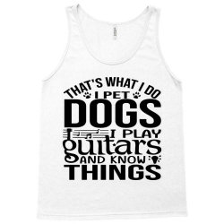 i pet dogs i play guitar and i know things Tank Top | Artistshot
