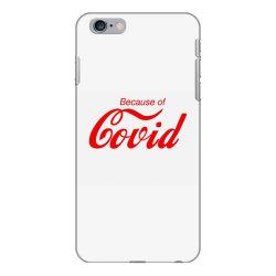 because of covid classic t shirt iPhone 6 Plus/6s Plus Case | Artistshot