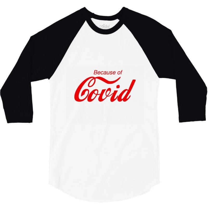 Because Of Covid Classic T Shirt 3/4 Sleeve Shirt   Artistshot