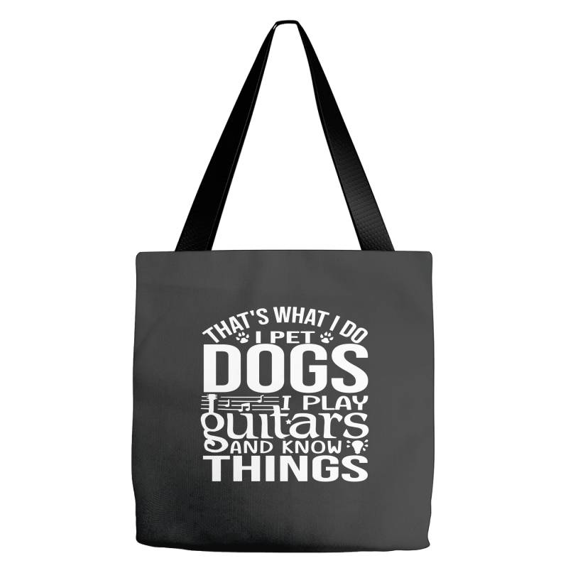 I Pet Dogs I Play Guitar And I Know Things Tote Bags   Artistshot