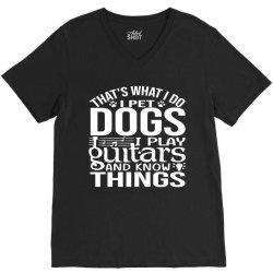 i pet dogs i play guitar and i know things V-Neck Tee | Artistshot