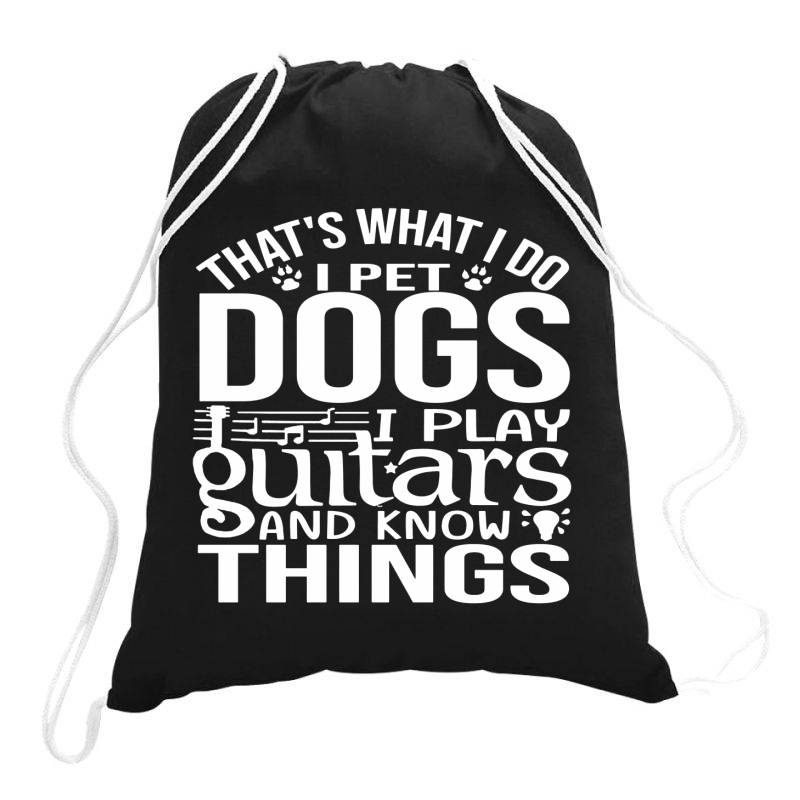 I Pet Dogs I Play Guitar And I Know Things Drawstring Bags | Artistshot