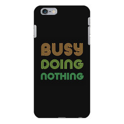 BUSY DOING NOTHING iPhone 6 Plus/6s Plus Case | Artistshot
