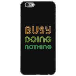BUSY DOING NOTHING iPhone 6/6s Case | Artistshot