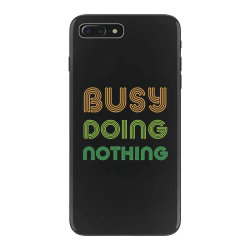 BUSY DOING NOTHING iPhone 7 Plus Case | Artistshot