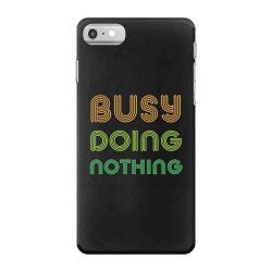 BUSY DOING NOTHING iPhone 7 Case | Artistshot