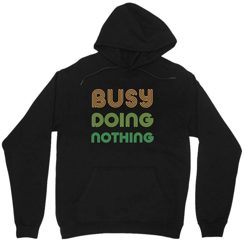 Busy Doing Nothing Unisex Hoodie | Artistshot
