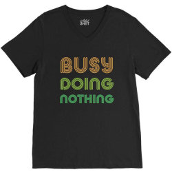 BUSY DOING NOTHING V-Neck Tee | Artistshot