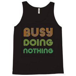 BUSY DOING NOTHING Tank Top | Artistshot