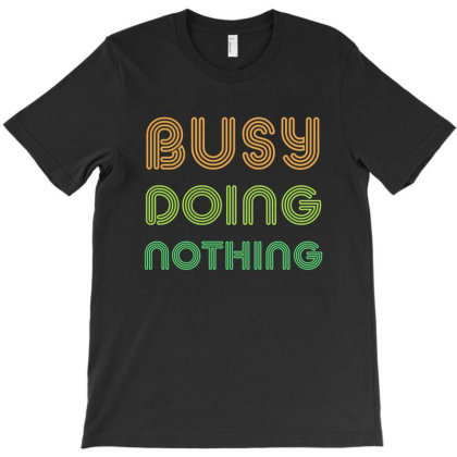 Busy Doing Nothing T-shirt Designed By Cloudystars