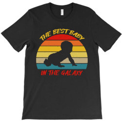 the best baby in the galaxy T-Shirt | Artistshot
