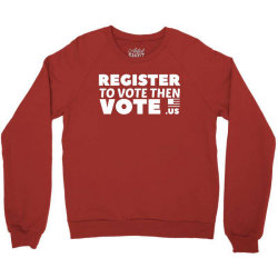 register to vote shirt Crewneck Sweatshirt | Artistshot