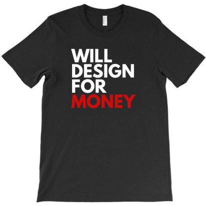 Will Design For Money T-shirt Designed By Fahmifutri