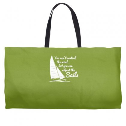 You Can't Control Wind But Adjust The Sails Weekender Totes Designed By Gematees