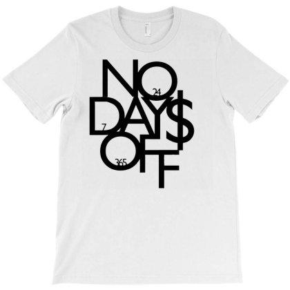 No Days Off T-shirt Designed By Jameszestrada