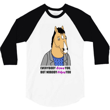 Horseman Everybody Loves You But Nobody Likes You 3/4 Sleeve Shirt Designed By Dorothy Tees