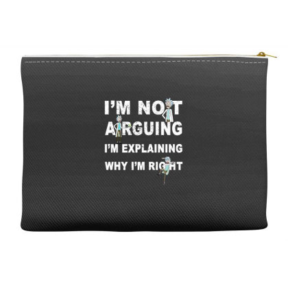I'm Not Arguing - Rick And Morty Accessory Pouches Designed By Badaudesign