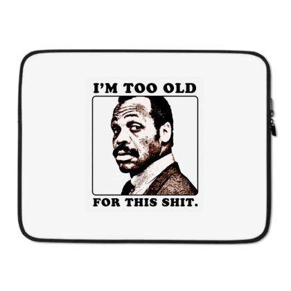 Murtaugh Is Too Old For This Shit (lethal Weapon) Essential T Sh Laptop Sleeve Designed By Moon99