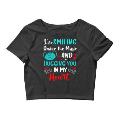 I'm Smiling Under The Mask And Hugging You In My Heart 2 Crop Top Designed By Koopshawneen