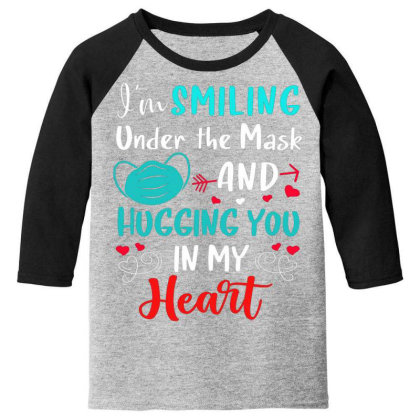 I'm Smiling Under The Mask And Hugging You In My Heart 2 Youth 3/4 Sleeve Designed By Koopshawneen