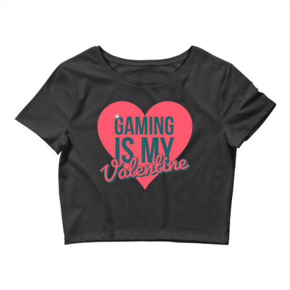 Gaming Is My Valentine Crop Top Designed By Cloudystars
