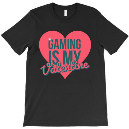 Gaming Is My Valentine T-shirt Designed By Cloudystars