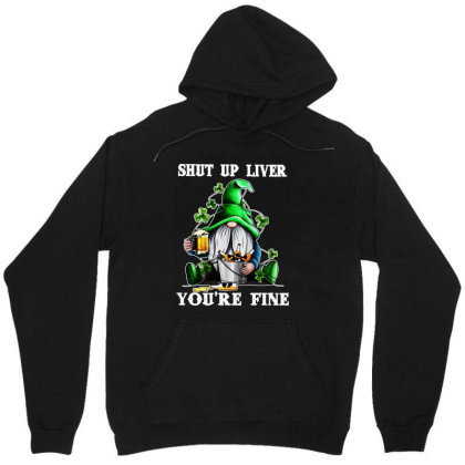 Gnomie St Patrick's Day Shut Up Liver You're Fine Unisex Hoodie Designed By Alpha Art