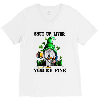 Gnomie St Patrick's Day Shut Up Liver You're Fine V-neck Tee Designed By Alpha Art