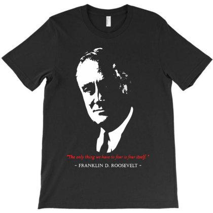 Franklin D Roosevelt Quote T-shirt Designed By 4905 Designer