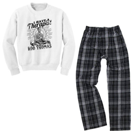 I Have A Therapist His Name Is Rob Thomas Youth Sweatshirt Pajama Set Designed By Alpha Art