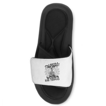 I Have A Therapist His Name Is Rob Thomas Slide Sandal Designed By Alpha Art
