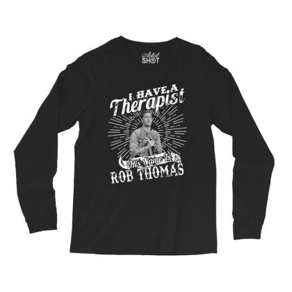 I Have A Therapist His Name Is Singer Long Sleeve Shirts Designed By Alpha Art