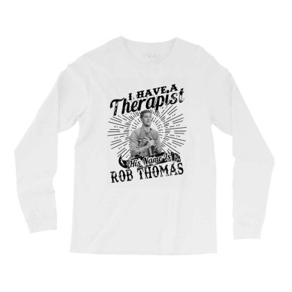 I Have A Therapist His Name Is Rob Thomas Long Sleeve Shirts Designed By Alpha Art