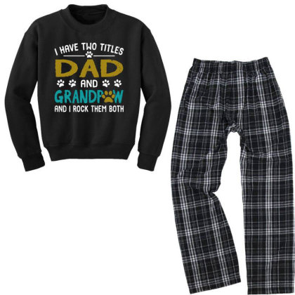 I Have Two Titles Dad And Grandpaw Youth Sweatshirt Pajama Set Designed By Alpha Art