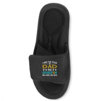 I Have Two Titles Dad And Grandpaw Slide Sandal Designed By Alpha Art