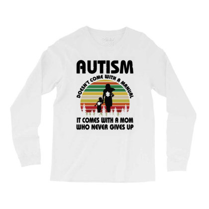 Autism Doesn't Come With A Manual Long Sleeve Shirts Designed By Rosdiana Tees