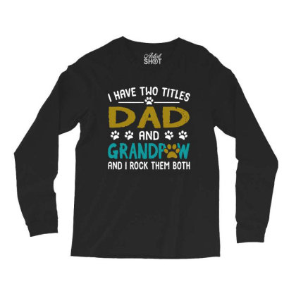 I Have Two Titles Dad And Grandpaw Long Sleeve Shirts Designed By Alpha Art