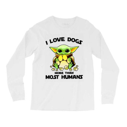 Baby Yoda I Love Dogs More Than Most Humans Long Sleeve Shirts Designed By Rosdiana Tees